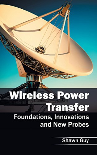 9781632405258: Wireless Power Transfer: Foundations, Innovations and New Probes