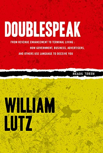 """9781632460172: Doublespeak: From """"Revenue Enhancement"""" to """"Terminal Living, How Government, Business, Advertisers, and Other Use Language to Deceive You"""