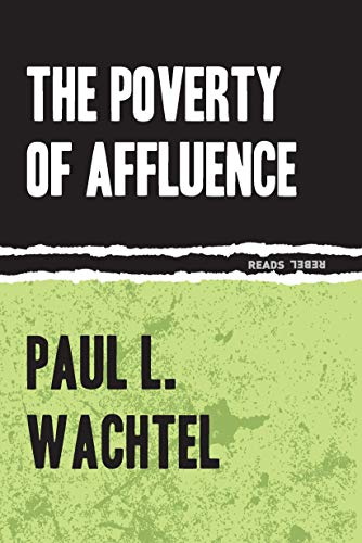 9781632460219: The Poverty of Affluence: A Psychological Portrait of the American Way of Life (Rebel Reads)