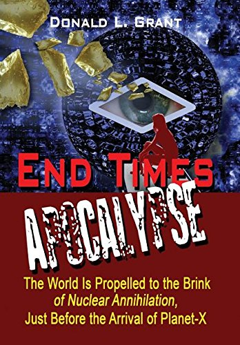 9781632498519: End Times: Apocalypse: The World Is Propelled to the Brink of Nuclear Annihilation, Just Before the Arrival of Planet-X
