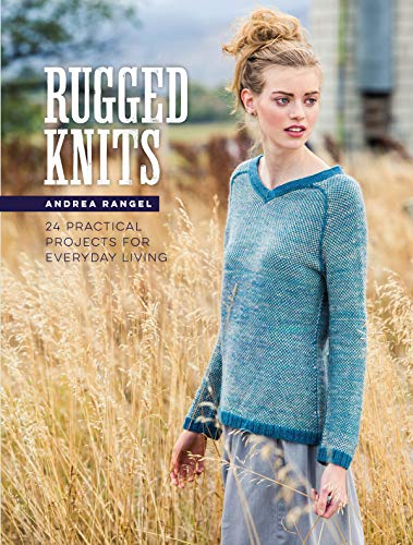 Rugged Knits: 24 Practical Projects for Everyday Living 9781632501202 24 Practical, Beautiful Designs to Wear Every Day! Knitters love stitching pieces that become mainstays: garments and accessories to wea