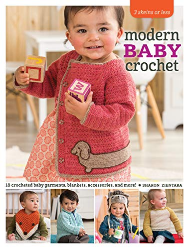 3 Skeins or Less - Modern Baby Crochet: 18 Crocheted Baby Garments, Blankets, Accessories, and More...