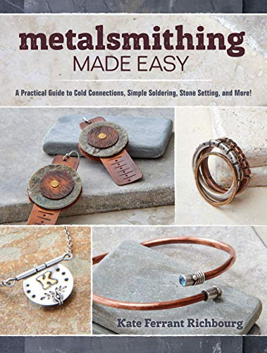 9781632503473: Metalsmithing Made Easy: A Practical Guide to Cold Connections, Simple Soldering, Stone Setting, and More!