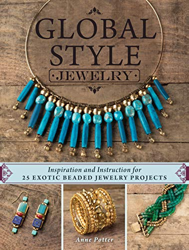 9781632503916: Global Style Jewelry: Inspiration and Instruction for 25 Exotic Beaded Jewelry Projects