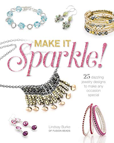 9781632504210: Make It Sparkle: 25 Dazzling Jewelry Designs to Make Any Occasion Special