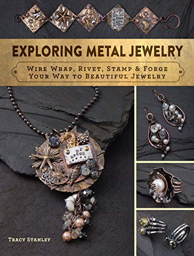Exploring Metal Jewelry: Wire Wrap, Rivet, Stamp & Forge Your Way to Beautiful Jewelry 9781632504562 Amazing metal jewelry--no torch required! Create metal earrings, bracelets, pendants, and necklaces without the use of torches or flames