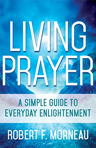 Living Prayer: A Simple Guide to Everyday: Morneau, Bishop Robert
