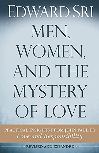 Men, Women, and the Mystery of Love: Practical Insights from John Paul II's Love and ...