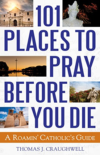 9781632530868: 101 Places to Pray Before You Die: A Roamin' Catholic's Guide