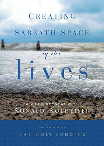 Creating Sabbath Space in Our Lives: A 10 Part Video Retreat: Ronald Rolheiser