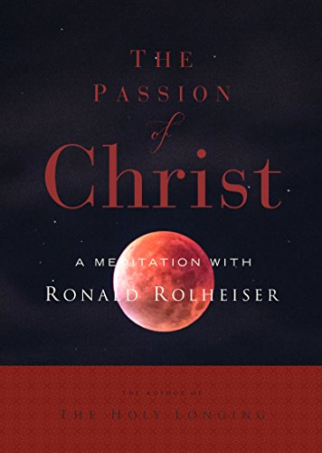 The Passion of Christ: A Meditation With Ron Rolheiser, Omi: Ronald Rolheiser