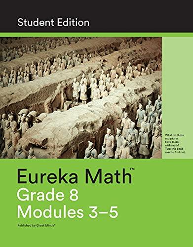 Eureka Math, Student Edition, Grade 8, Modules 3, 4, and 5, 9781632553218, 163255321X, 2015: Great ...