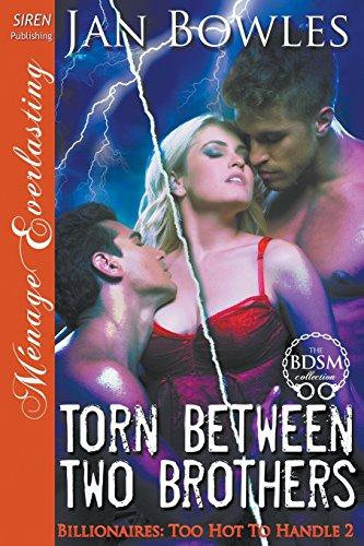 Torn Between Two Brothers [Billionaires: Too Hot to Handle 2] (Siren Publishing Menage Everlasting)...
