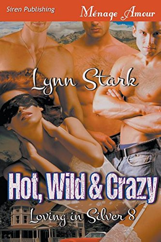 9781632592736: Hot, Wild & Crazy [Loving in Silver 8] (Siren Publishing Menage Amour)
