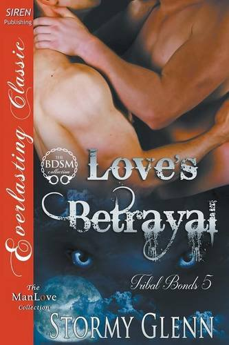 Love's Betrayal [Tribal Bonds 5] (Siren Publishing Everlasting Classic ManLove): Stormy Glenn