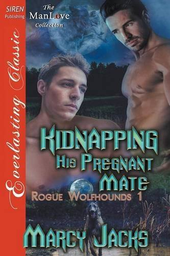 Kidnapping His Pregnant Mate [Rogue Wolfhounds 1] (Siren Publishing Everlasting Classic ManLove): ...