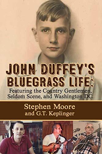 9781632638397: JOHN DUFFEY'S BLUEGRASS LIFE: FEATURING THE COUNTRY GENTLEMEN, SELDOM SCENE, AND WASHINGTON, D.C. - Second Edition