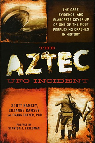 9781632650016: The Aztec UFO Incident: The Case, Evidence, and Elaborate Cover-up of One of the Most Perplexing Crashes in History
