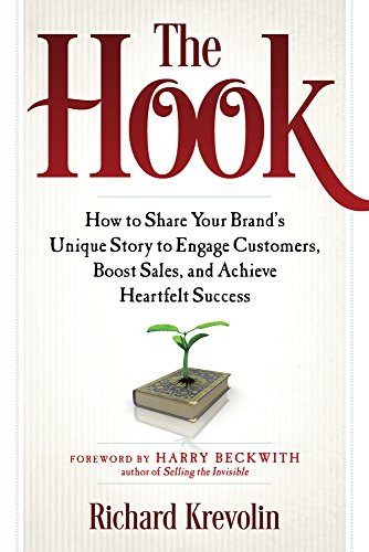 9781632650122: The Hook: How to Share Your Brand's Unique Story to Engage Customers, Boost Sales, and Achieve Heartfelt Success