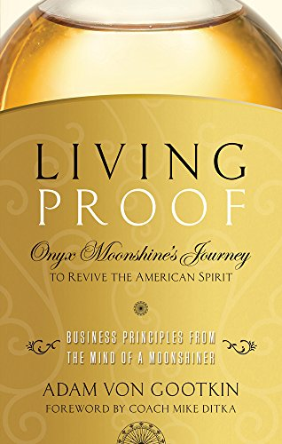 Living Proof: Onyx Moonshine's Journey to Revive the American Spirit: Von Gootkin, Adam