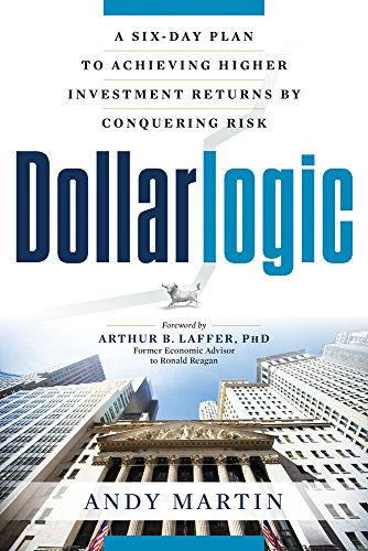 9781632650207: Dollarlogic: A Six-Day Plan to Achieving Higher Investment Returns by Conquering Risk
