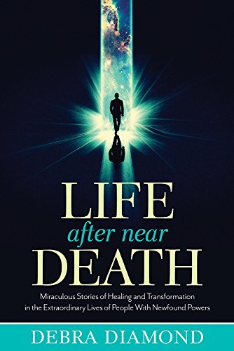 9781632650245: Life After Near Death: Miraculous Stories of Healing and Transformation in the Extraordinary Lives of People With Newfound Powers