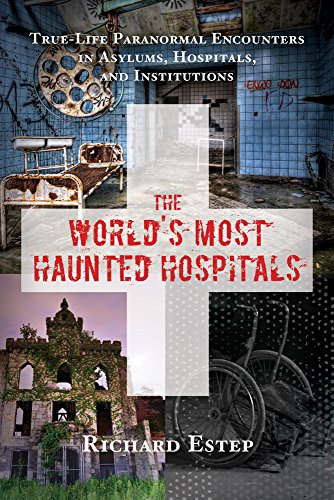 9781632650269: The World's Most Haunted Hospitals: True-Life Paranormal Encounters in Asylums, Hospitals, and Institutions