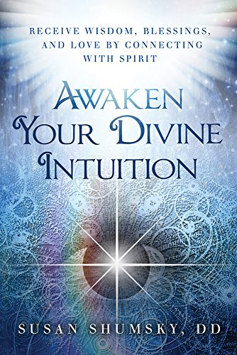 Awaken Your Divine Intuition: Receive Wisdom, Blessings, and Love by Connecting with Spirit: ...