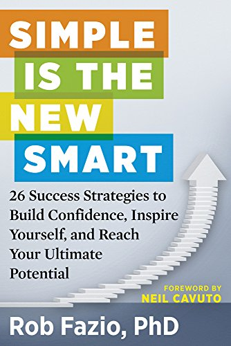 Simple Is the New Smart: 26 Success Strategies to Build Confidence, Inspire Yourself, and Reach ...