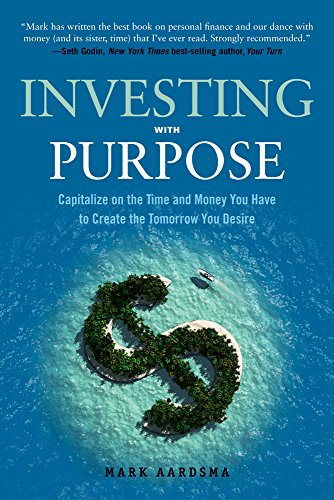 9781632650306: Investing with Purpose: Capitalize on the Time and Money You Have to Create the Tomorrow You Desire