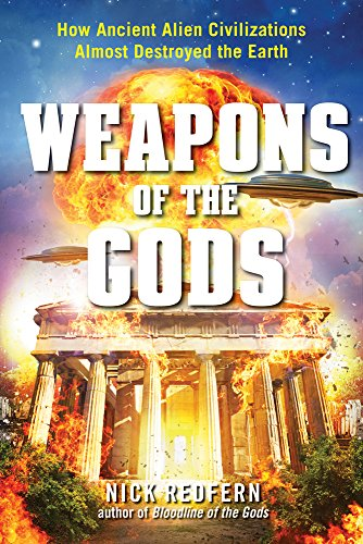Weapons of the Gods: How Ancient Alien Civilizations Almost Destroyed the Earth: Nick Redfern