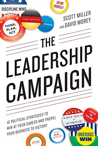 9781632650436: The Leadership Campaign: 10 Political Strategies to Win at Your Career and Propel Your Business to Victory