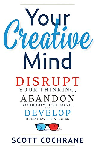 9781632650443: Your Creative Mind: How to Disrupt Your Thinking, Abandon Your Comfort Zone, and Develop Bold New Strategies