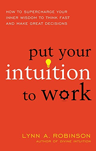 9781632650559: Put Your Intuition to Work: How to Supercharge Your Inner Wisdom to Think Fast and Make Great Decisions