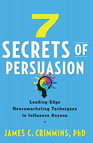 9781632650603: 7 Secrtes of Persuasion: Leading-Edge Neuromarketing Techniques to Influence Anyone