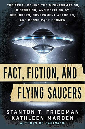 9781632650658: Fact, Fiction, and Flying Saucers: The Truth Behind the Misinformation, Distortion, and Derision by Debunkers, Government Agencies, and Conspiracy Conmen