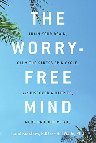 9781632650764: The Worry-Free Mind: Train Your Brain, Calm the Stress Spin Cycle, and Discover a Happier, More Productive You