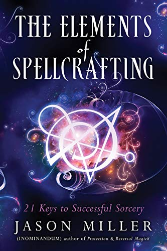 9781632651204: The Elements of Spellcrafting: 21 Keys to Successful Sorcery