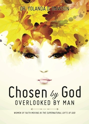 9781632680945: Chosen by God: Overlooked by Man