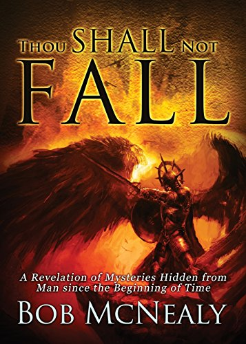 Thou Shall Not Fall: A Revelation of Mysteries Hidden from Man Since the Beginning of Time: McNealy...