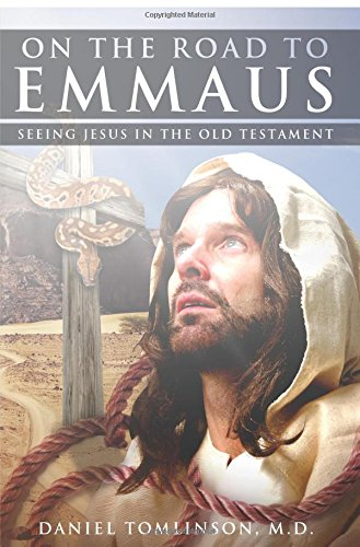 On the Road to Emmaus: Seeing Jesus in the Old Testament: Tomlinson, M. D.