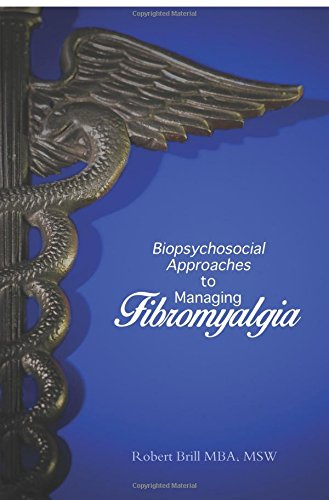 Biopsychosocial Approaches to Managing Fibromyalgia: Brill, Robert MBA MSW