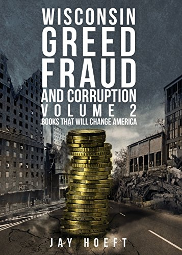 9781632684165: Wisconsin Greed, Fraud & Corruption: Books That Will Change America