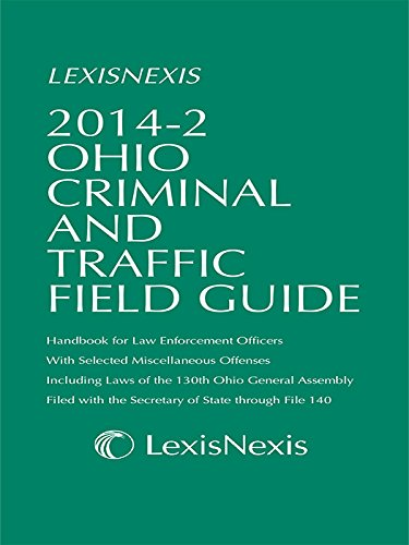 Ohio Criminal and Traffic Field Guide (2014-2 Edition): Publisher's Editorial Staff