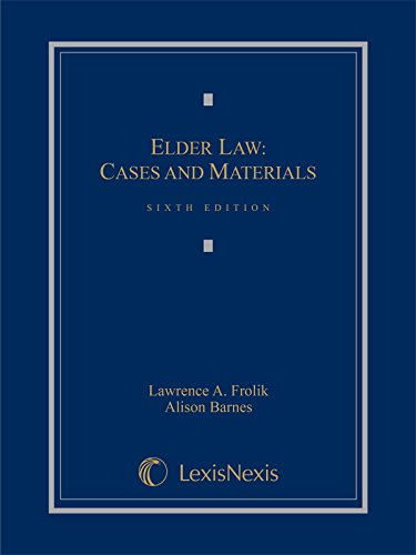 Elder Law: Cases and Materials (2015): Lawrence A. Frolik