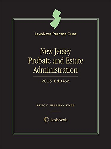 9781632838711: LexisNexis Practice Guide New Jersey Probate and Estate Administration