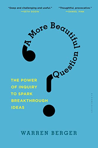 9781632861054: A More Beautiful Question: The Power of Inquiry to Spark Breakthrough Ideas
