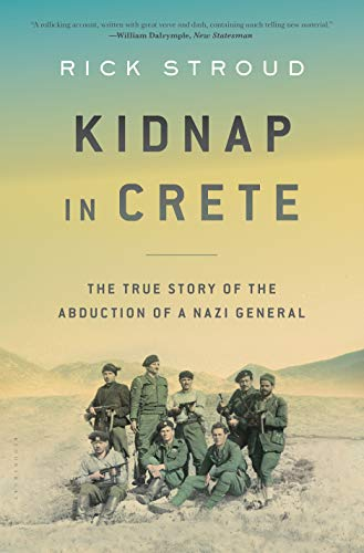Kidnap in Crete: The True Story of the Abduction of a Nazi General: Stroud, Rick