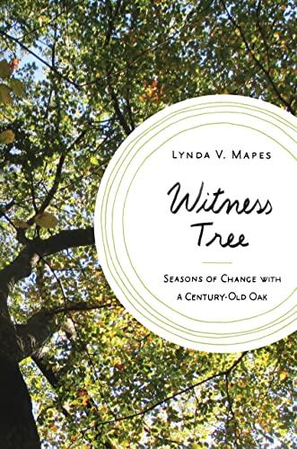9781632862532: Witness Tree: Seasons of Change with a Century-Old Oak