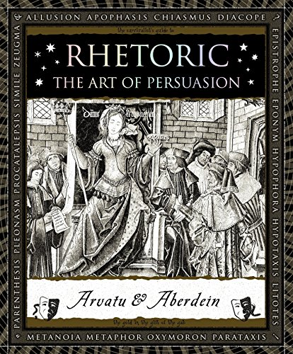 Rhetoric: The Art of Persuasion (Wooden Books): Aberdein, Andrew; Arvatu, Adina